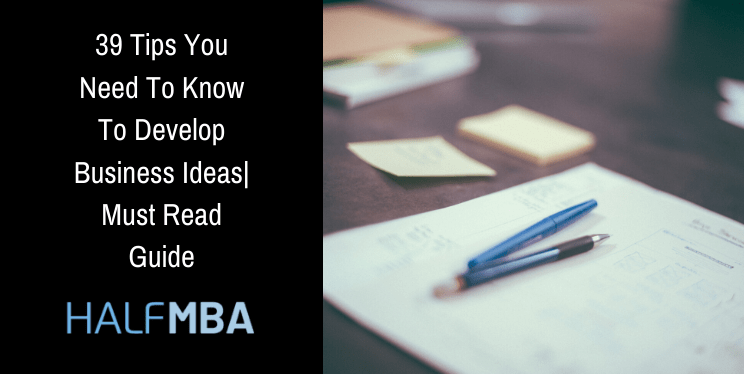39 Tips You Need To Know How To Develop Business Ideas| Must Read Guide 2