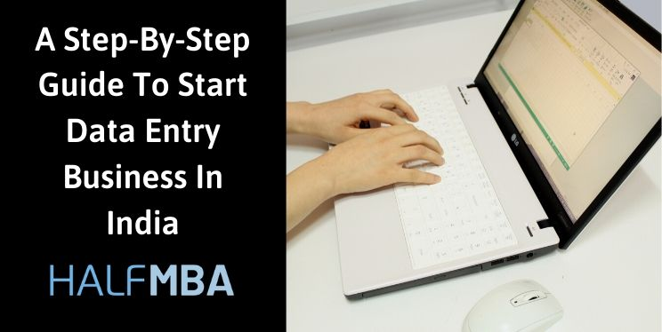 A Step-By-Step Guide To Learn How To Start Data Entry Business In India 2