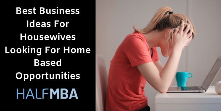 15 Best Business Ideas For Housewives Looking For Home Based Opportunities 2