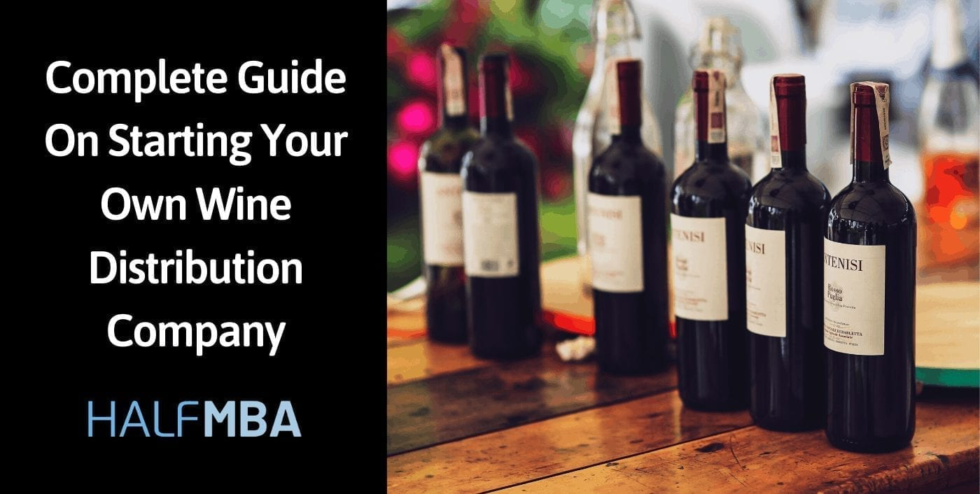 Complete Guide On Starting Your Own Wine Distribution Company
