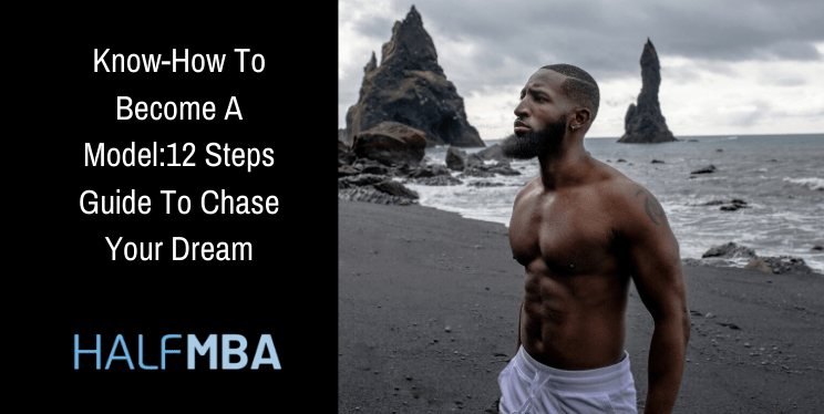 How To Become A Model:12 Steps Guide To Chase Your Dream 1
