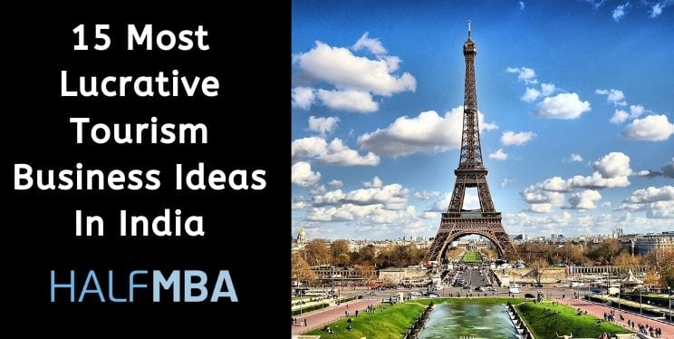 15 Most Lucrative Tourism Business Ideas In India 2