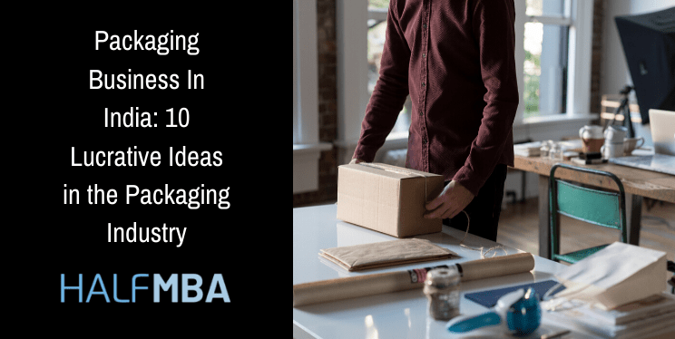 Packaging Business In India: 10 Lucrative Ideas in the Packaging Industry 2