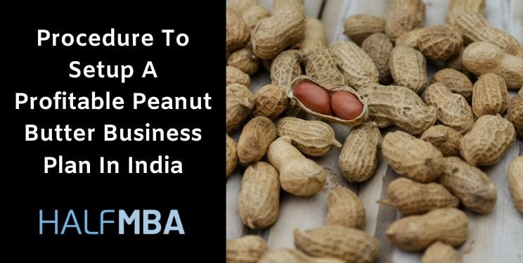 Procedure To Setup A Profitable Peanut Butter Business Plan In India