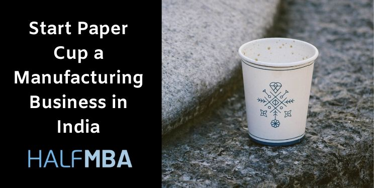 Start Paper Cup Manufacturing Business in India 2