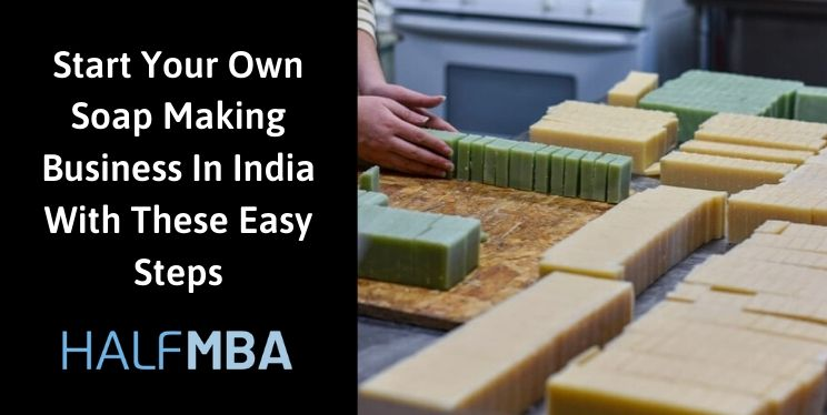 Start Your Own Soap Making Business In India With These Easy Steps 3