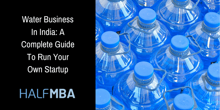 Water Business In India: A Complete Guide To Run Your Own Startup 7